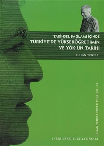 9789753332552: Tarihsel BaglamI; Içinde Türkiye'de Yüksekögretim Ve Yök'ün Tarihi