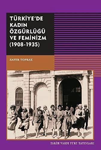 Türkiye'de Kadin Özgürlügü ve Feminizm ( 1908-1935): Zafer Toprak