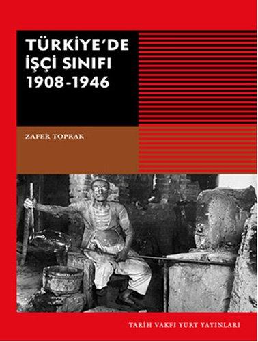 Türkiye'de Isci Sinifi 1908-1946: Toprak, Zafer