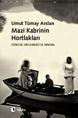 Mazi Kabrinin Hortlaklari - Turkluk, Melankoli ve: Arslan, Umut Tumay