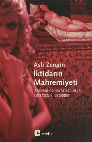 Iktidarin Mahremiyeti - Istanbul'da Hayat Kadinlari Seks Isciligi ve Siddet: Zengin, Asli