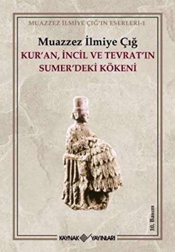 Kur'an Incil ve Tevrat'in Sumerdeki Kokeni: Muazzez Ilmiye Cig