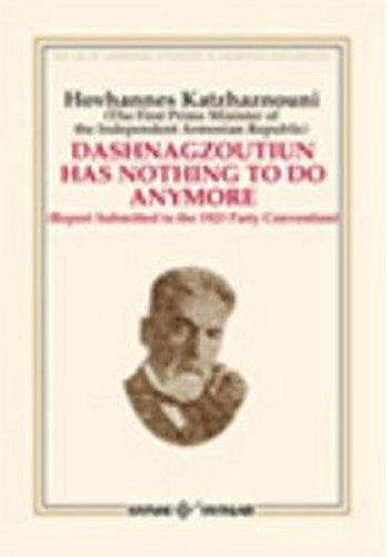 Dashnagtzoutiun Has Nothing to Do Anymore (Report Submitted to the 1923 Party Convention): ...