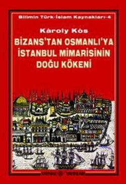Bizans'tan Osmanli'ya Istanbul mimarisinin dogu kokeni. Translated: KOS, KAROLY