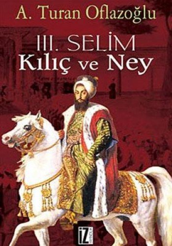 III. Selim: Kilic ve Ney: Oflazoglu, A. Turan