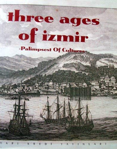 9789753631013: Three ages of Izmir: Palimpsest of cultures