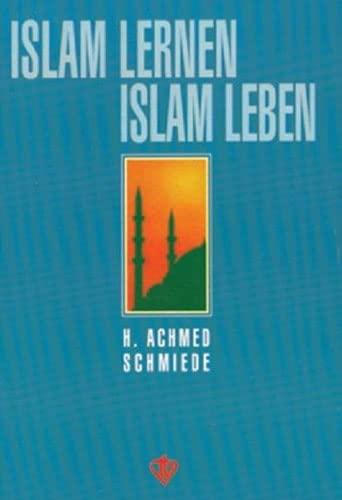 Islam lernen - Islam leben. Ein Lern-: H. Achmed Schmiede
