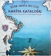 Chart and map catalogue of Turkish Naval Museum.= Türk Deniz Müzesi harita katalogu.
