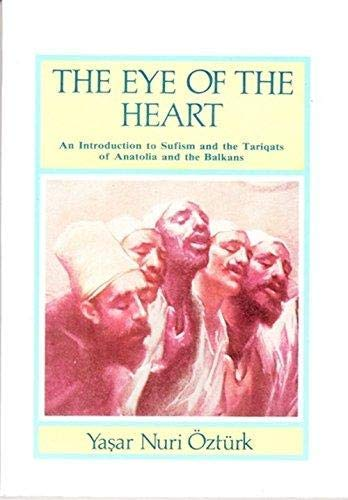The Eye of the Heart: An Introduction to Sufism and the Major Tariqats of Anatolia and the Balkans:...