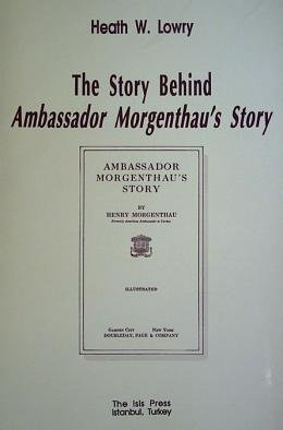 The Story Behind Ambassador Morgenthau's Story: Lowry, Heath W.