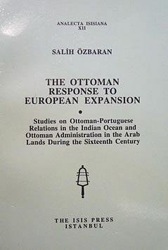 The Ottoman response to European expansion: Studies on Ottoman - Portuguese relations in the Indi...