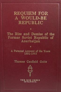 9789754280685: Requiem for a would-be republic: The rise and demise of the former Soviet Republic of Azerbaijan : a personal account of the years 1991-1993