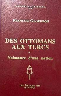 Des Ottomans Aux Turcs: Naissance D'une Nation [Analecta Isisiana XVI]: Georgeon, Francois
