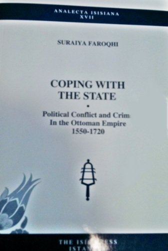 Coping with the state: Political conflict and crime in the Ottoman Empire 1550-1720.