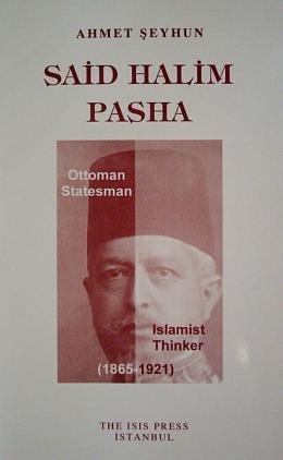 Said Halim Pasha: Ottoman Statesman and Islamist: Seyhun, Ahmet