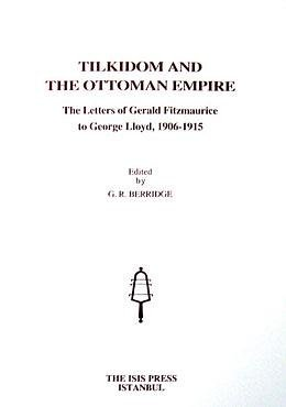 Tilkidom and the Ottoman Empire. The letters of Gerald Fitzmaurice to George Lloyd, 1906-1915.