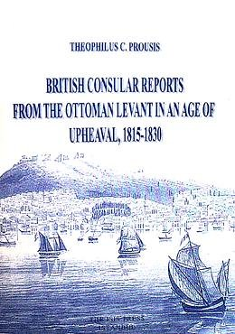 British consular reports from the Ottoman Levant in an age of upheaval, 1815 - 1830.