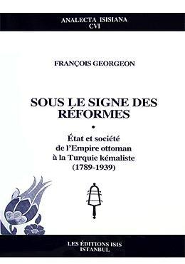 9789754283822: Sous Le Signe Des Réformes ÉTat Et Société, De L'empire Ottoman à La Turquie Kémaliste (1789-1939)