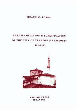 9789754283846: The Islamization & Turkification of the City of Trabzon (Trebizond) 1461-1583