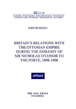 Britain's relations with the Ottoman Empire during the Embassy of Sir Nicholas O'Conor to the Por...