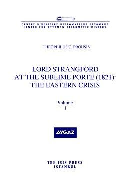 Lord Strangford at The Sublime Porte (1821): The Eastern Crisis: Prousis, Theophilus C.
