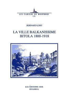 9789754284386: La Ville Balkanissime Bitola 1800-1918