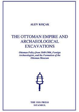 9789754284393: The Ottoman Empire and Archaeological Excavations Ottoman Policy From 1840-1906