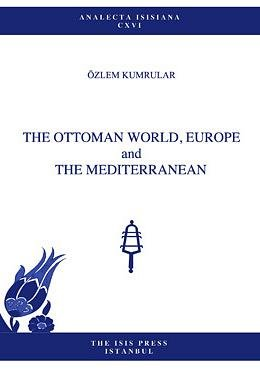 The Ottoman world, Europe and the Mediterranean.