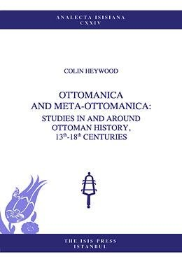 Ottomanica and Meta-Ottomanica: Studies in and Around Ottoman History, 13th-18th Centuries