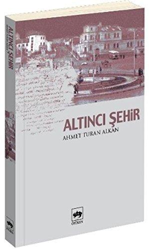 Altnc sehir (Kultur serisi) (Turkish Edition): Ahmet Turan Alkan
