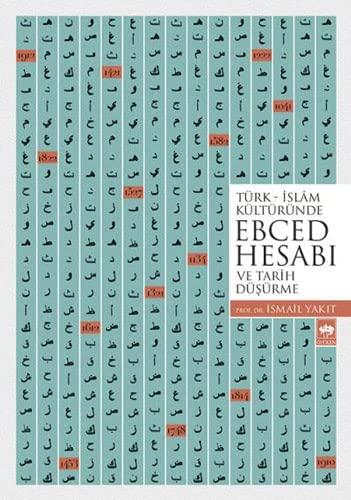 Turk-Islam kulturunde ebced hesabi ve tarih dusurme: Yakit, Ismail