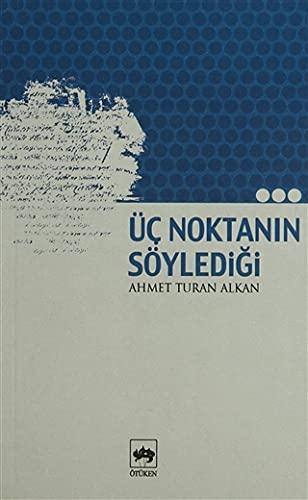 Uc Noktanin Soyledigi: Ahmet Turan Alkan