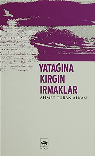 Yatagina Kirgin Irmaklar: Ahmet Turan Alkan