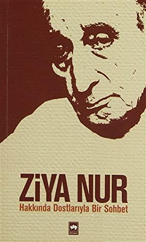 Ziya Nur Hakkinda Dostlariyla Bir Sohbet: Alkan, Ahmet Turan