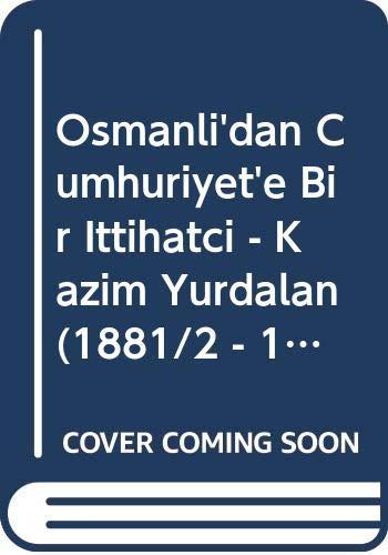 9789754421484: Osmanli'dan Cumhuriyet'e Bir Ittihatci - Kazim Yurdalan (1881/2 - 1962)