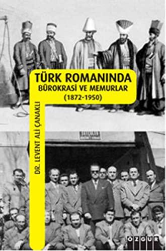 Türk Romaninda Bürokrasi ve Memurlar (1872-1950): Canakli, Levent Ali