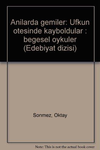 9789754582505: Anılarda gemiler: Ufkun ötesinde kayboldular : begesel öyküler (Edebiyat dizisi) (Turkish Edition)