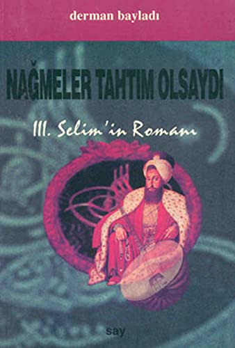 Nagmeler tahtim olsaydi. III. Selim'in romani.: BAYLADI, DERMAN
