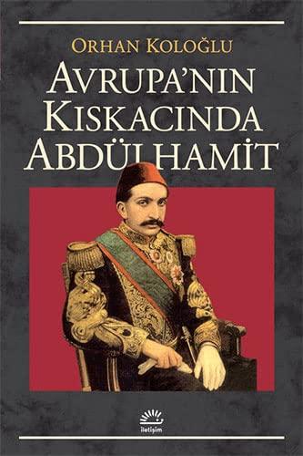 Avrupa kiskacinda Abdulhamit (Tarih-politika dizisi) (Turkish Edition): Kologlu, Orhan
