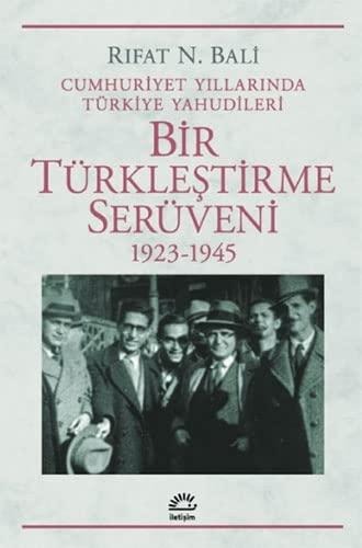 9789754707632: Cumhuriyet yillarinda Turkiye Yahudileri: Bir Turklestirme seruveni, 1923-1945 (Tarih dizisi) (Turkish Edition)