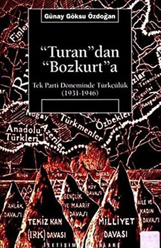 """9789754708837: """"Turan""""dan """"Bozkurt""""a: Tek parti döneminde Türkçülük, 1931-1946 (Araştırma-inceleme dizisi) (Turkish Edition)"""