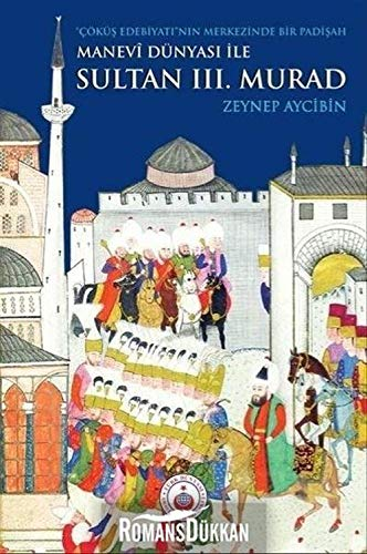 Manevi Dünyasi ile Sultan III. Murad -: Aycibin, Zeynep