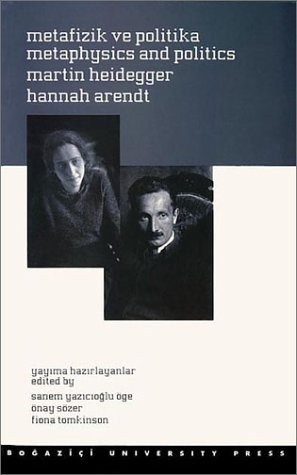 Metafizik ve Politika / Metaphysics and Politics: Martin Heidegger; Hannah