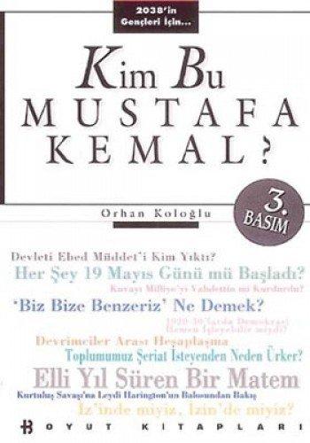 Kim bu Mustafa Kemal? (Boyut kitaplari/siyaset yazilari: Kologlu, Orhan