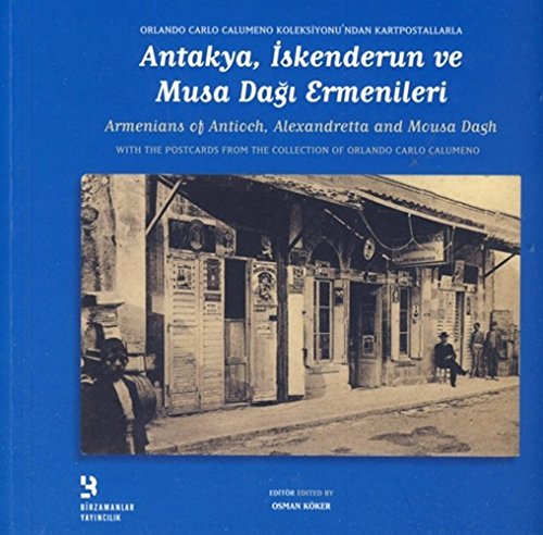 Armenians of Antioch, Alexandretta and Mousa Dagh: Editör: OSMAN KÖKER.
