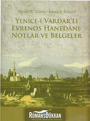 Yenice Vardar'li Evrenos Hanedani: Notlar ve Belgeler: Lowry, Heath W.
