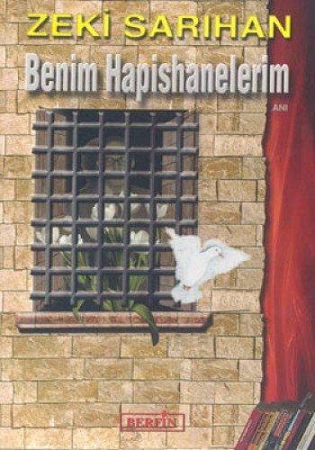 Benim Hapishanelerim - Zeki Sarihan