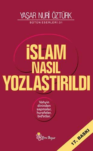 Islam Nasil Yozlastirildi: Yasar Nuri Öztürk