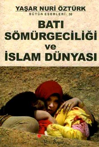 Bati Sömürgeciligi ve Islam Dünyasi: Yasar Nuri Öztürk