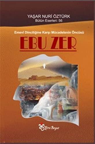 Ebu Zer: Emevi Dinciligine Karsi Mücadelenin Öncüsü: Yasar Nuri Öztürk